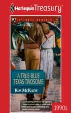 A True-Blue Texas Twosome ebook by Kim McKade