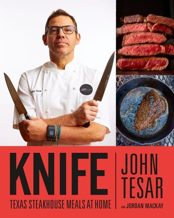 Knife - Texas Steakhouse Meals at Home ebook by John Tesar