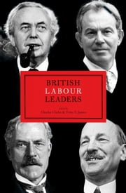 British Labour Leaders ebook by Charles Clarke,Toby James