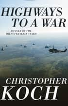 Highways to a War ebook by Christopher Koch