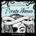 Pirate Women - The Princesses, Prostitutes, and Privateers Who Ruled the Seven Seas audiobook by Laura Sook Duncombe