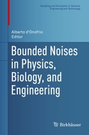 Bounded Noises in Physics, Biology, and Engineering ebook by Alberto D'Onofrio