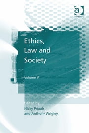 Ethics, Law and Society - Volume V ebook by Dr Anthony Wrigley,Dr Nicky Priaulx