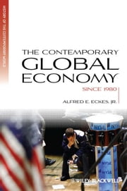 The Contemporary Global Economy - A History since 1980 ebook by Alfred E. Eckes Jr.