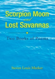 Scorpion Moon and Lost Savannas - Two Books of Poems ebook by Steven Louis Meeker