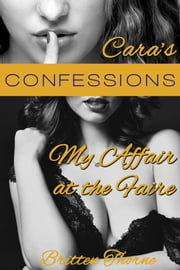 Cara's Confessions - My Affair at the Faire ebook by Britten Thorne