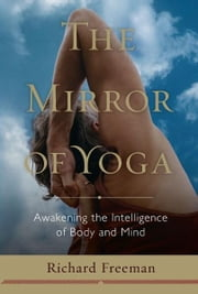 The Mirror of Yoga ebook by Richard Freeman