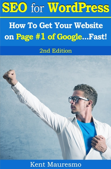 SEO for WordPress: How To Get Your Website on Page #1 of Google...Fast! [2nd Edition] ebook by Kent Mauresmo