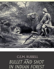 Bullet and Shot in Indian Forest ebook by C.E.M. Russell