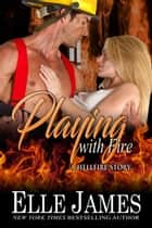 Playing With Fire eBook by Elle James