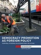 Democracy Promotion as Foreign Policy ebook by Cathy Elliott