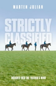 Strictly Classified - Insights into the Trainer's Mind ebook by Marten Julian