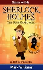 Sherlock Holmes re-told for children: The Blue Carbuncle - British-English edition ebook by Mark Williams