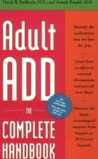 Adult ADD - The Complete Handbook ebook by David B. Sudderth, M.D., Joseph Kandel,...