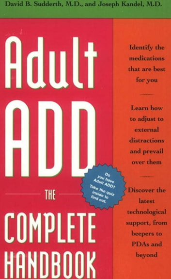 Adult ADD - The Complete Handbook ebook by David B. Sudderth, M.D.,Joseph Kandel, M.D.