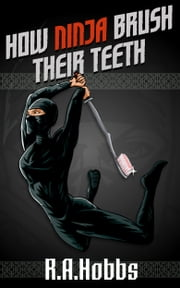 How Ninja Brush Their Teeth ebook by R.A. Hobbs