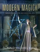 Modern Magick : Twelve Lessons in the High Magickal Arts ebook by Donald Michael Kraig