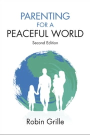 Parenting for a Peaceful World ebook by Robin Grille