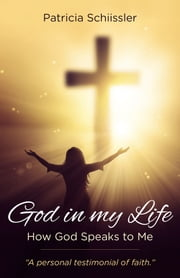 God In My Life - How God Speaks to Me ebook by Patricia Schiissler