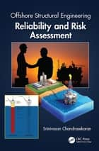 Offshore Structural Engineering - Reliability and Risk Assessment ebook by Srinivasan Chandrasekaran