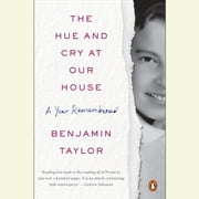 The Hue and Cry at Our House - A Year Remembered audiobook by Benjamin Taylor