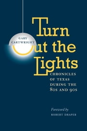 Turn Out the Lights - Chronicles of Texas during the 80s and 90s ebook by Gary Cartwright,Robert Draper