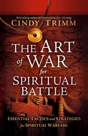 The Art of War for Spiritual Battle - Essential Tactics and Strategies for Spiritual Warfare ebook by Cindy Trimm