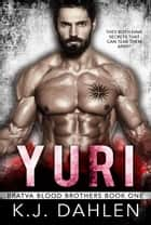 Yuri - Bratva Blood Brothers, #1 ebook by Kj Dahlen