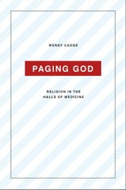Paging God - Religion in the Halls of Medicine ebook by Wendy Cadge