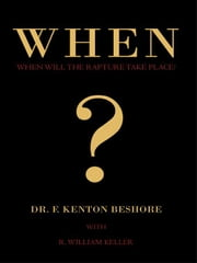 When?: When Will the Rapture Take Place? ebook by Beshore, Dr. F Kenton