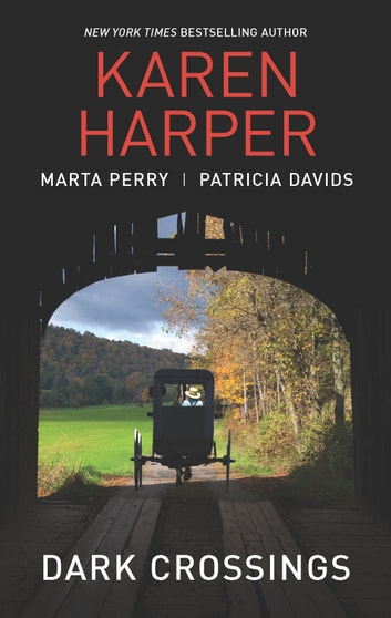 Dark Crossings: The Covered Bridge\Fallen in Plain Sight\Outside the Circle - The Covered Bridge\Fallen in Plain Sight\Outside the Circle ebook by Karen Harper,Marta Perry,Patricia Davids