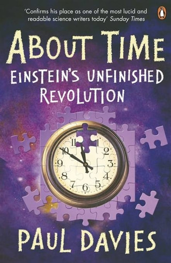 About Time - Einstein's Unfinished Revolution ebook by Paul Davies
