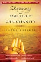 Discovering the Basic Truths of Christianity ebook by Larry Kreider