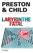 Labyrinthe fatal ebook by Douglas Preston, Lincoln Child