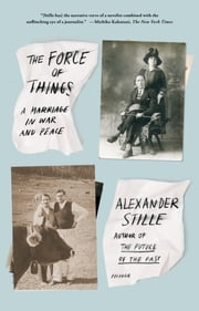 The Force of Things - A Marriage in War and Peace ebook by Alexander Stille
