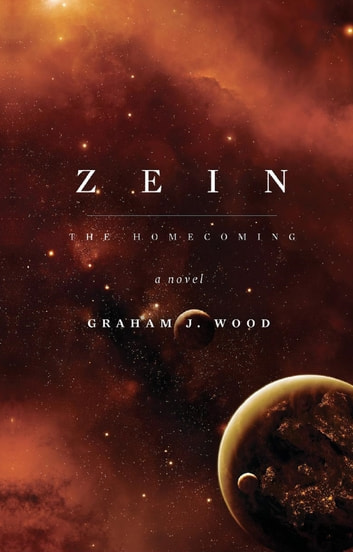 Zein: The Homecoming ebook by Graham J. Wood