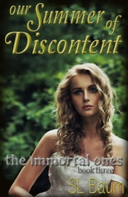 Our Summer of Discontent (The Immortal Ones - Book Three) ebook by S.L. Baum