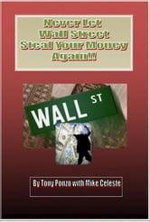 Never Let Wall Street Steal Your Money Again!! ebook by Tony Ponzo
