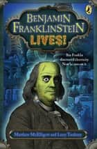 Benjamin Franklinstein Lives! ebook by Matthew McElligott, Larry David Tuxbury, Matthew McElligott