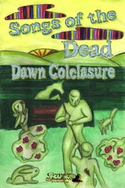 Songs of the Dead ebook by Dawn Colclasure