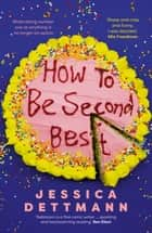 How to Be Second Best ebook by Jessica Dettmann