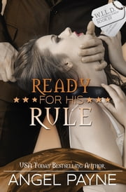 Ready For His Rule -- A WILD Boys of Special Forces Novel ebook by Angel Payne