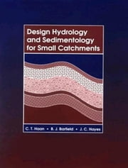 Design Hydrology and Sedimentology for Small Catchments ebook by Haan, C. T.