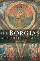 The Borgias and Their Enemies, 1431–1519 ebook by Christopher Hibbert
