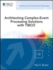Architecting Complex-Event Processing Solutions with TIBCO® ebook by Paul C. Brown
