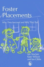 Foster Placements - Why They Succeed and Why They Fail ebook by Ian Gibbs,Ian Sinclair,Kate Wilson