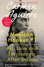 Mexican Hooker #1 - Art, Love and Forgiveness After Trauma ebook by Carmen Aguirre