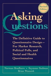 Asking Questions - The Definitive Guide to Questionnaire Design -- For Market Research, Political Polls, and Social and Health Questionnaires ebook by Norman M. Bradburn,Seymour Sudman,Brian Wansink