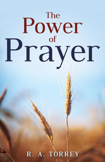 The Power Of Prayer ebook by R.A. Torrey