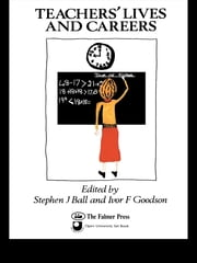 Teachers' Lives And Careers ebook by Dr Stephen J Ball,Stephen Ball,Ivor F Goodson,Ivor Goodson